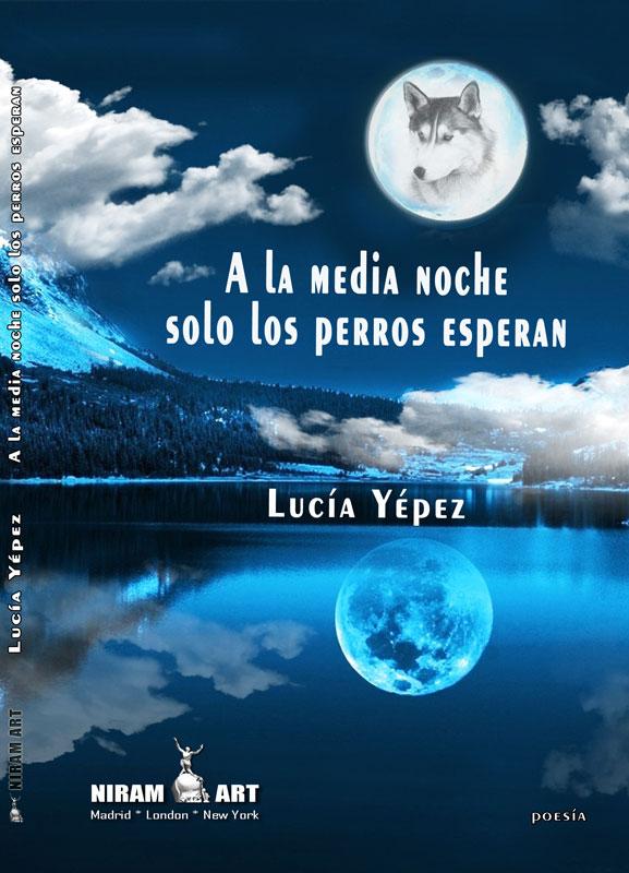 Lucía Yépez  - A la media noche solo los perros esperan, Niram Art Editorial